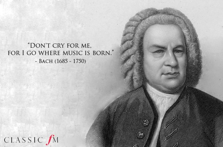 "Bach's last words ""Don't cry for me, for I go where music is born,"" Bach said to his wife as he lay on his deathbed. Or, so the story goes..."
