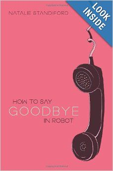 How To Say Goodbye In Robot: Natalie Standiford: 9780545107099: Amazon.com: Books