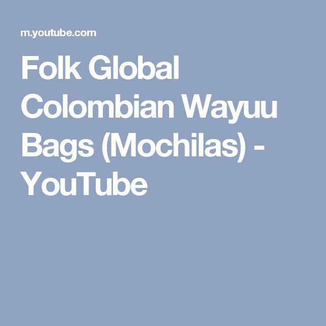 Folk Global Colombian Wayuu Bags (Mochilas) - YouTube