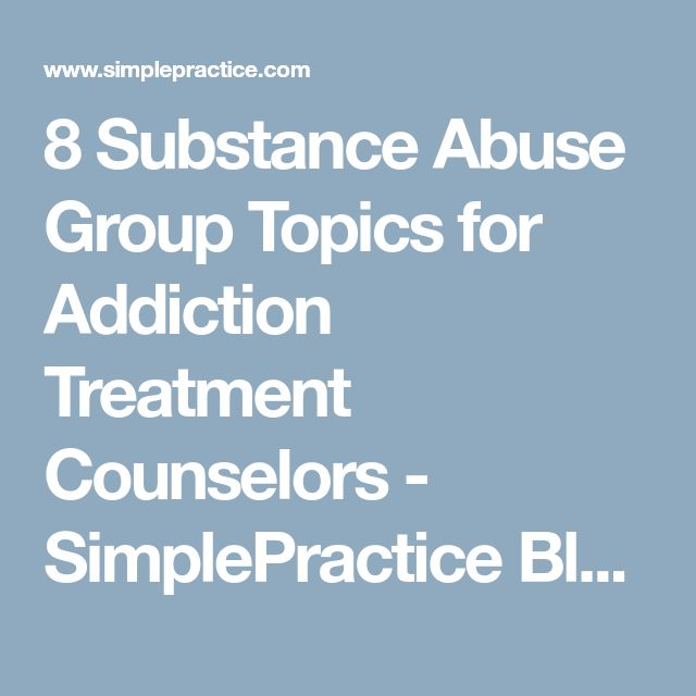 8 Substance Abuse Group Topics for Addiction Treatment Counselors - SimplePractice Blog