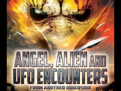 Angel, Alien and UFO Encounters from Another Dimension - FREE MOVIE - Aliens and UFOs are HERE!