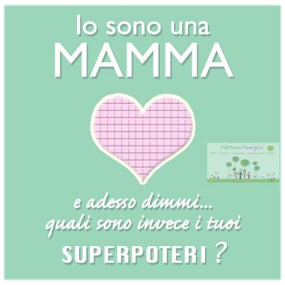 Io sono una mamma... quali sono invece i tuoi superpoteri?