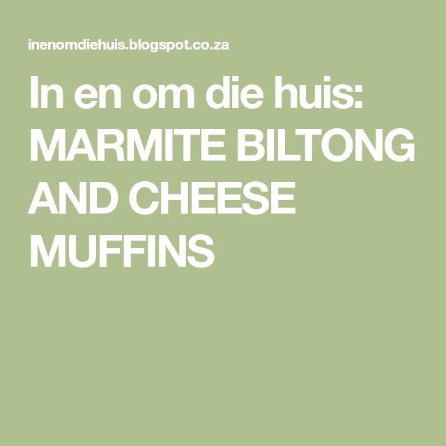 In en om die huis: MARMITE BILTONG AND CHEESE MUFFINS
