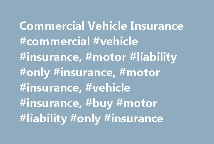 Commercial Vehicle Insurance #commercial #vehicle #insurance, #motor #liability #only #insurance, #motor #insurance, #vehicle #insurance, #buy #motor #liability #only #insurance http://law.nef2.com/commercial-vehicle-insurance-commercial-vehicle-insurance-motor-liability-only-insurance-motor-insurance-vehicle-insurance-buy-motor-liability-only-insurance/  # Commercial Vehicle Insurance Commercial Vehicle Insurance In order to keep your business moving, it is essential to have your vehicles…