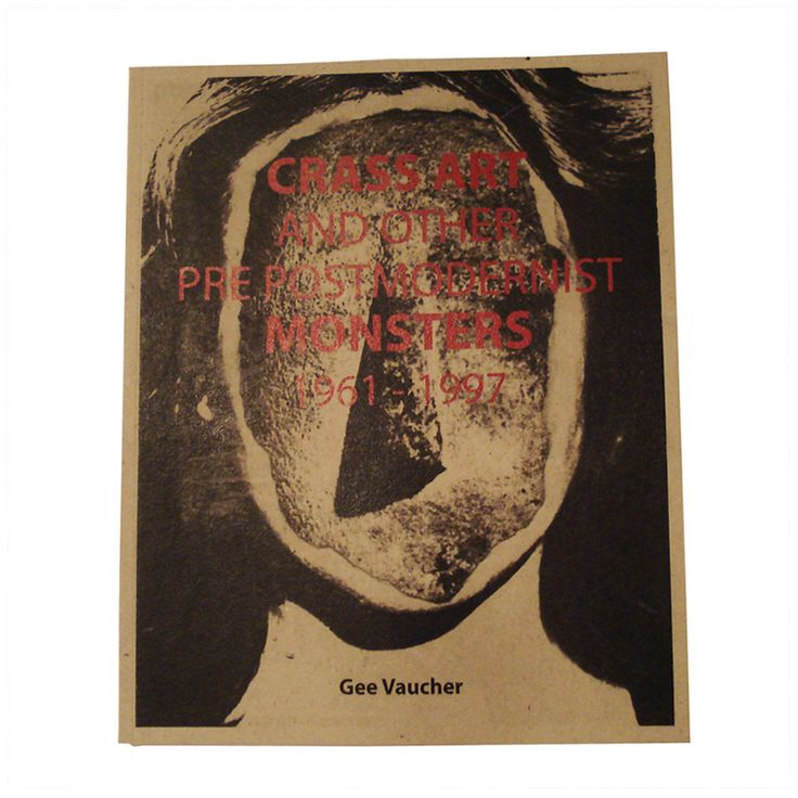 Gee Vaucher - CRASS ART AND OTHER PRE POSTMODERNIST MONSTERS 1961-1997