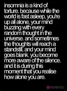 I was looking for funny quotes.... this ISN'T FUNNY. it's a pretty accurate description of insomnia.