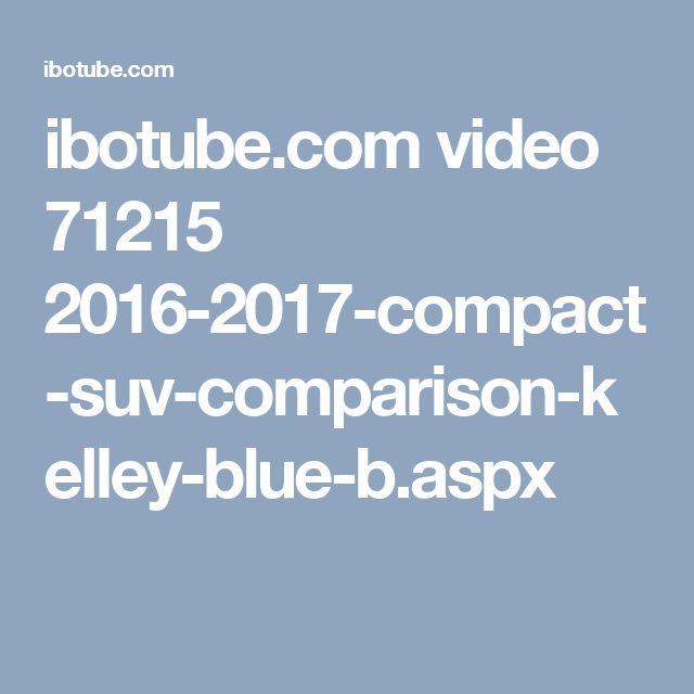 ibotube.com video 71215 2016-2017-compact-suv-comparison-kelley-blue-b.aspx