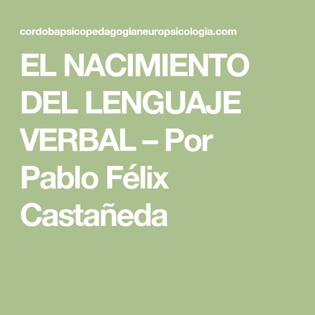 EL NACIMIENTO DEL LENGUAJE VERBAL – Por Pablo Félix Castañeda