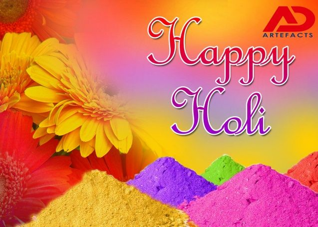 May your life be as colorful as the celebration of Holi festival. May it be filled with happiness and fun. Happy Holi!  - Regards, AD Artefacts