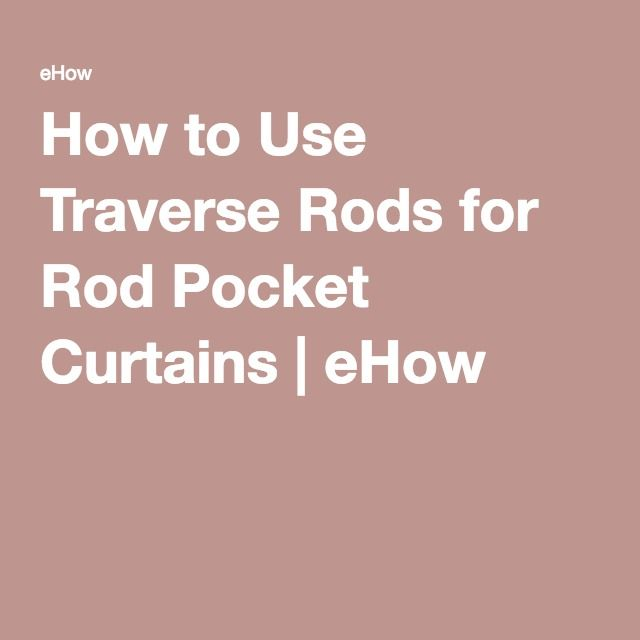 How to Use Traverse Rods for Rod Pocket Curtains | eHow