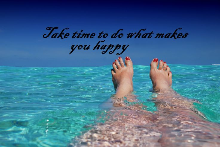 Take time to do what makes you happy.