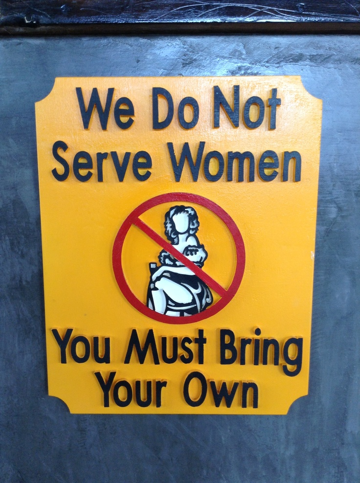 We Do Not Serve #Women. You Must Bring Your Own. | #Funny #Humor ...