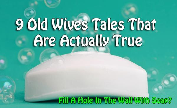 9 Old Wives Tales That Are Actually True