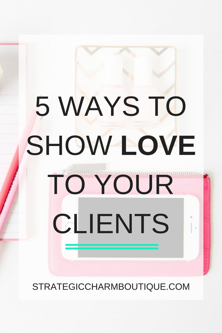 5 Ways to Show Love to Your Clients — Strategic Charm
