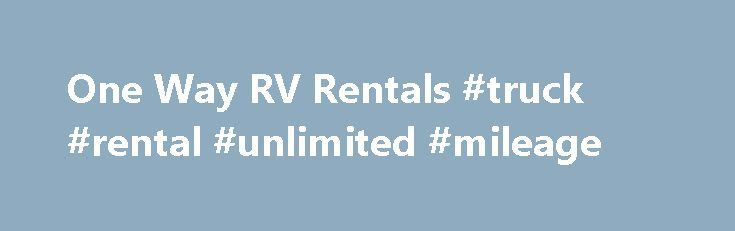 One Way RV Rentals #truck #rental #unlimited #mileage http://rentals.remmont.com/one-way-rv-rentals-truck-rental-unlimited-mileage/  #one way rentals # USA RV Rentals Campervan Hire Motorhomes USA-wide Enter Details Enter your pick-up and drop-off dates and locations. Hit search! Check Availability Select your vehicle and fill up our short form so we can inform you of availability. Archive for the One Way RV Rentals Category California Wine Road Trips Thursday, OctoberContinue reading Titled…