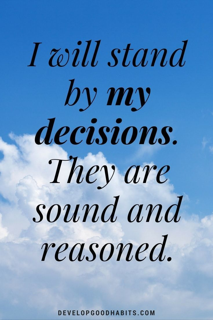 self affirmation quotes - I will stand by my decisions. They are sound and reasoned.