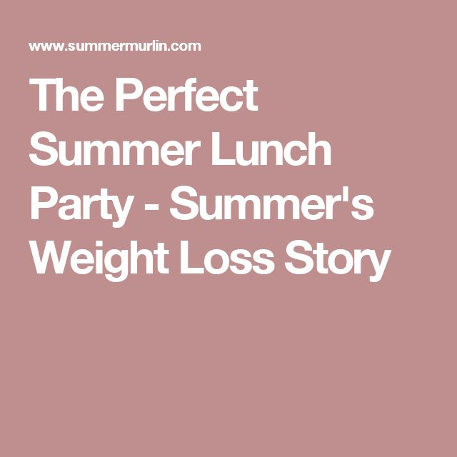 The Perfect Summer Lunch Party - Summer's Weight Loss Story