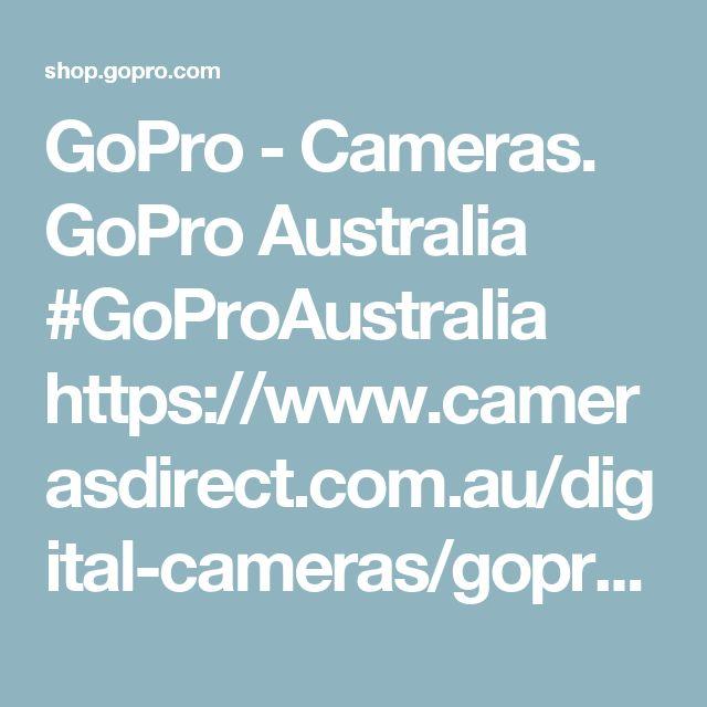 GoPro - Cameras. GoPro Australia #GoProAustralia https://www.camerasdirect.com.au/digital-cameras/gopro-hero-cameras