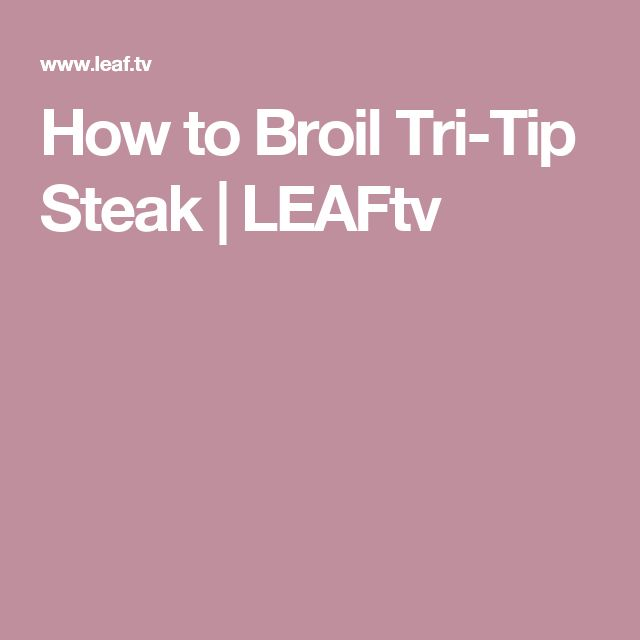 How to Broil Tri-Tip Steak | LEAFtv