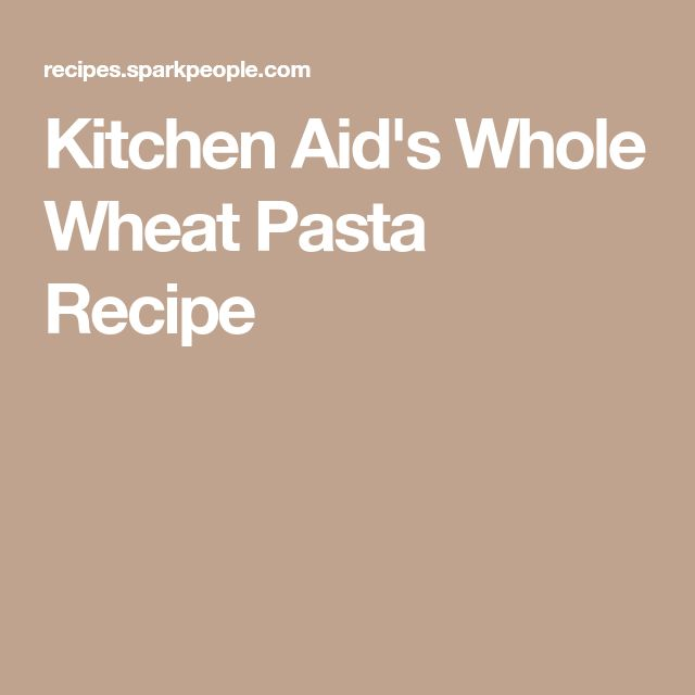 Kitchen Aid's Whole Wheat Pasta Recipe