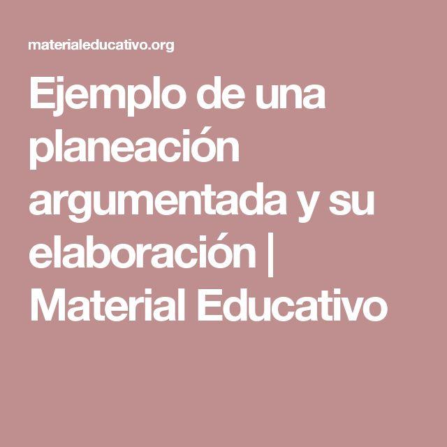 Ejemplo de una planeación argumentada y su elaboración | Material Educativo