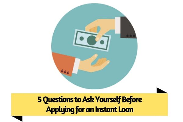 5 Questions To Ask Yourself Before Applying For An Instant Loan Instant Loans This Or That Questions How To Apply