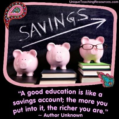 """""""A good education is like a savings account; the more you put into it, the richer you are."""" ~ Author Unknown  (Download a FREE one page poster for this quote on: http://www.uniqueteachingresources.com/Quotes-About-Education.html)"""