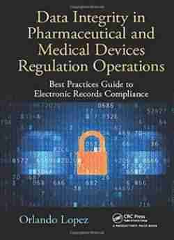 Data Integrity In Pharmaceutical And Medical Devices Regulation Operations: Best Practices Guide To Electronic Records... free ebook