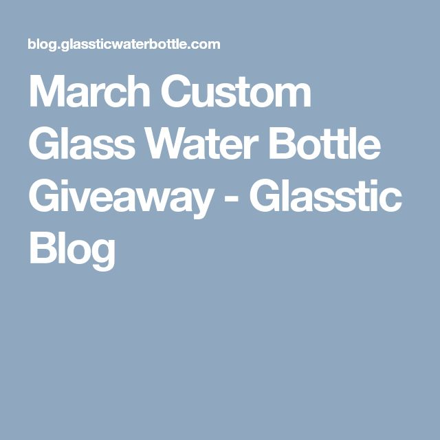 March Custom Glass Water Bottle Giveaway - Glasstic Blog