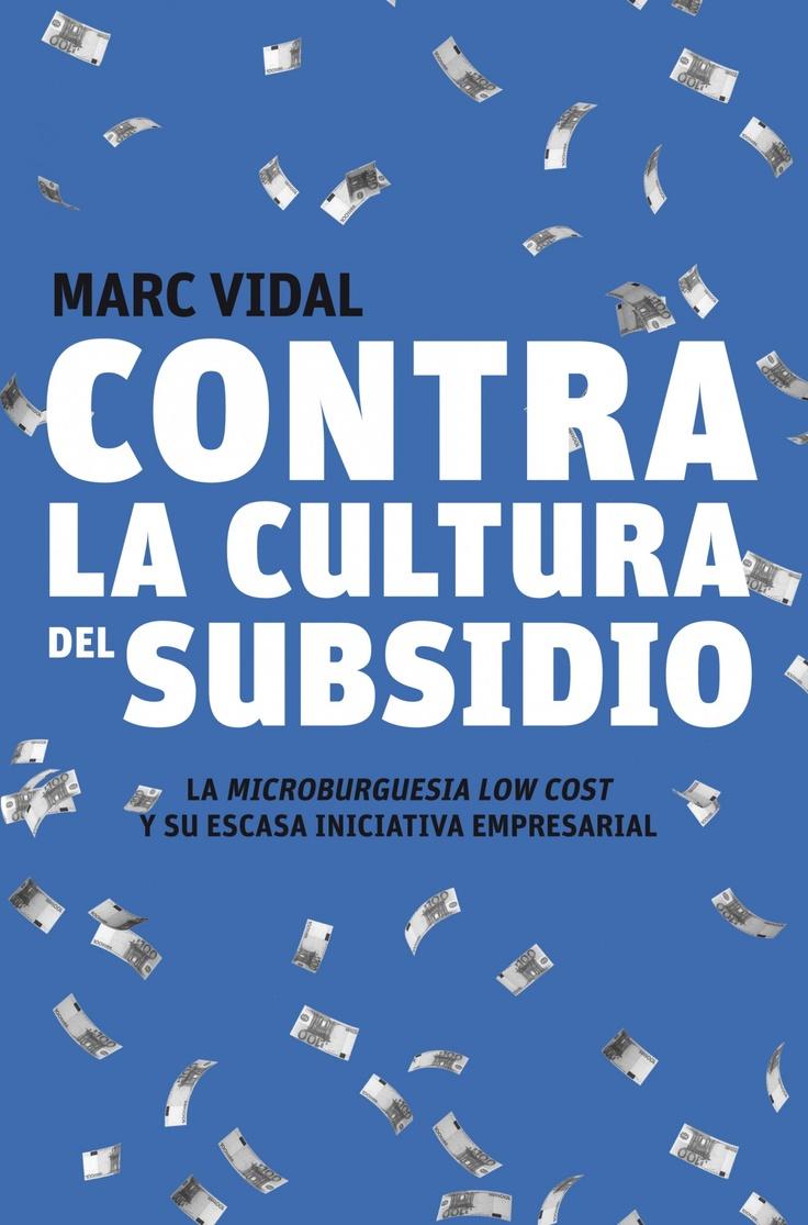 Contra la cultura del subsidio. Marc Vidal