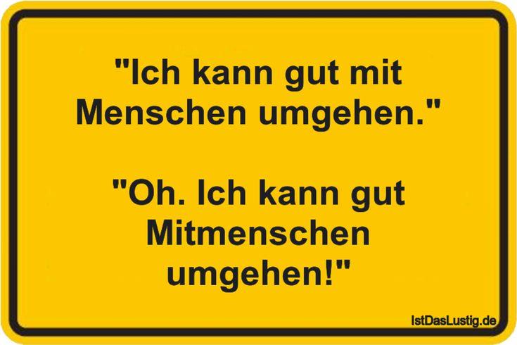 """""""Ich kann gut mit Menschen umgehen.""""  """"Oh. Ich kann gut Mitmenschen umgehen!"""" ... gefunden auf https://www.istdaslustig.de/spruch/891 #lustig #sprüche #fun #spass"""