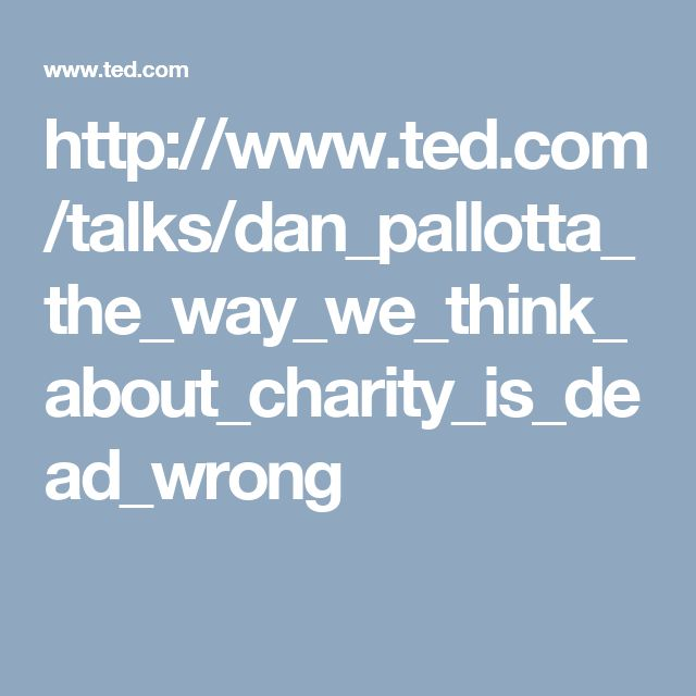 http://www.ted.com/talks/dan_pallotta_the_way_we_think_about_charity_is_dead_wrong