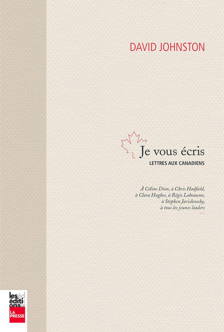 Je vous écris : lettres aux Canadiens / David Johnston ; traduction, Josée Latulippe. Éditions La Presse (4).
