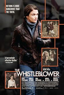 """The Whistleblower"" Inspired by actual events, the film tells the story of Kathryn Bolkovac. Link to her homepage: http://www.bolkovac.com/index.html"
