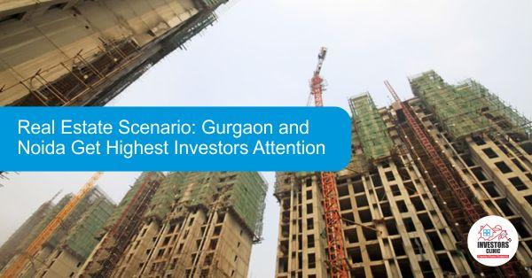 Real Estate Scenario: Gurgaon and Noida Get Highest Investors Attention