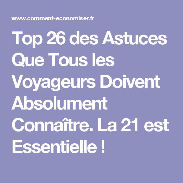 Top 26 des Astuces Que Tous les Voyageurs Doivent Absolument Connaître. La 21 est Essentielle !