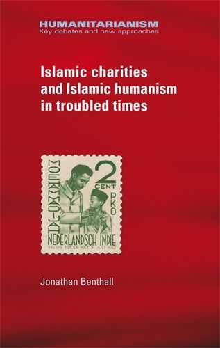 Jonathan Benthall, Islamic Charities and Islamic Humanism in Troubled Times, Manchester University Press, Feb. 2016