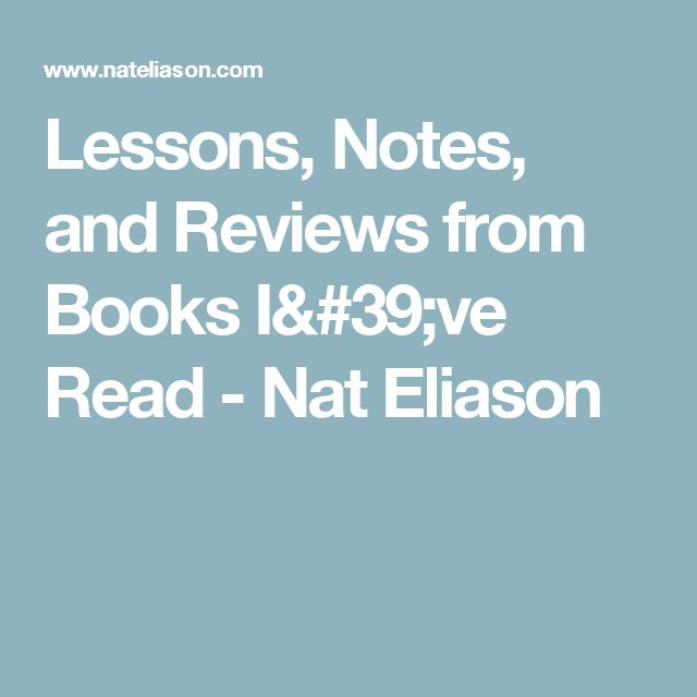 Lessons, Notes, and Reviews from Books I've Read - Nat Eliason