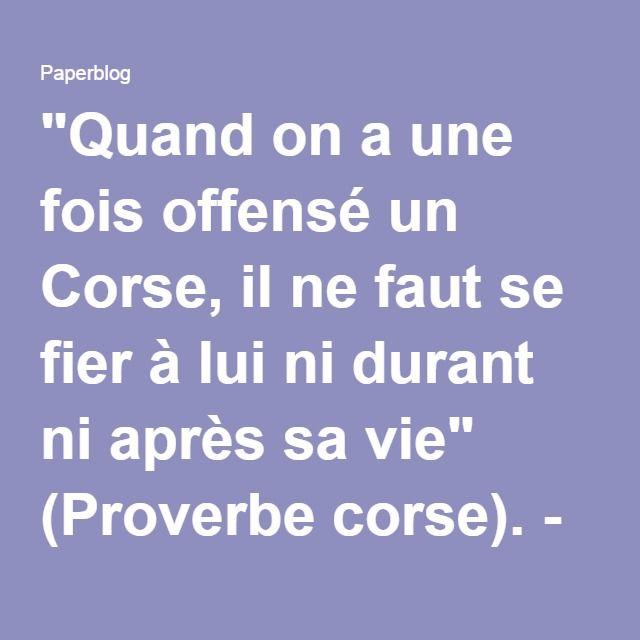 """""""Quand on a une fois offensé un Corse, il ne faut se fier à lui ni durant ni après sa vie"""" (Proverbe corse). - Paperblog"""