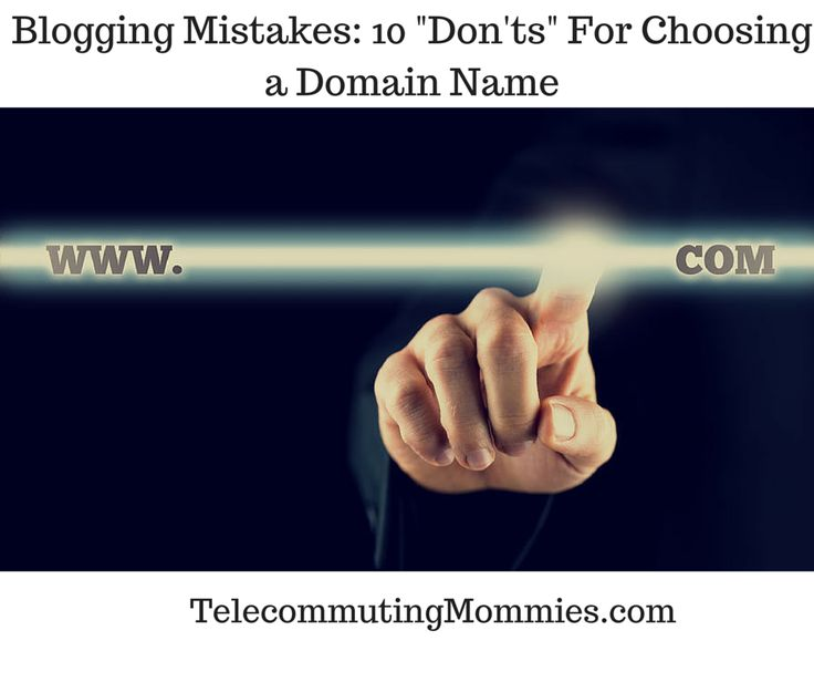 Blogging Mistakes: 10 Don'ts for Choosing a Doman Name