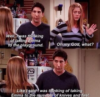 when Ross wants to take Emma to the playground and Rachel won't let him because she had a bad playground experience lol