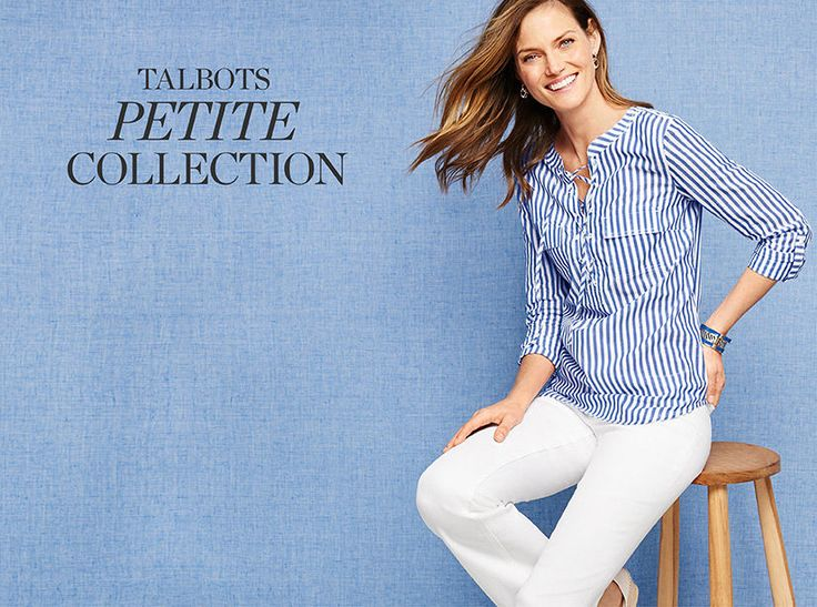 "Talbots Petite Collection. Sizes 0P-16P. Tailored for your slim, 4'11"" - 5'4"" figure. Shortened sleeve, inseam & torso. Styled for flattery. Constructed for comfort. Perfectly proportioned for your petite frame. Shop My Size. View our size guide"