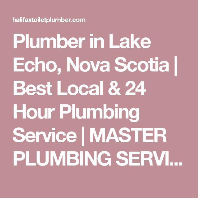 Plumber in Lake Echo, Nova Scotia   Best Local & 24 Hour Plumbing Service   MASTER PLUMBING SERVICES   HALIFAX, DARTMOUTH & BEYOND