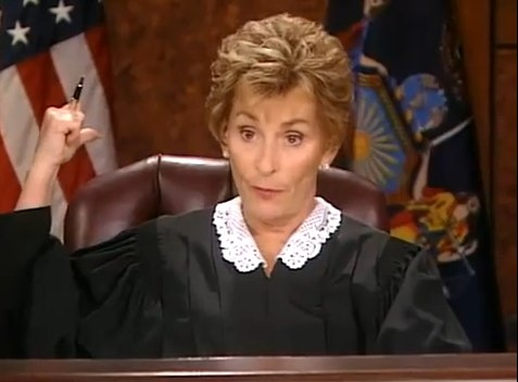 I like Judge Judy because she is all about people taking responsibility for their lives. And she don't take no shit from nobody!