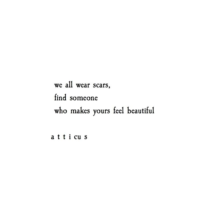 We all wear scars. Find somebody who makes yours f…