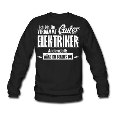 Ich bin ein verdammt guter Elektriker, Witz, werkstatt,beruf,lustig,heimwerker,lustiger spruch ,baustelle,cool,bauen,lehre,papa,Vater,garage, reparatur, werkzeug, ausbildung, hausbau, lustige T-Shirts
