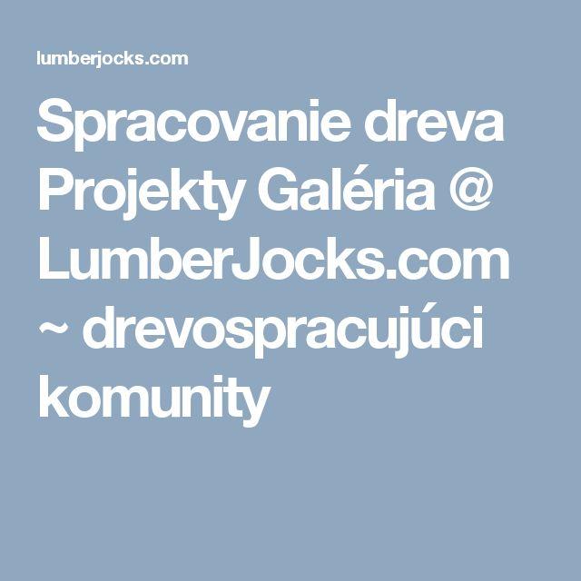 Spracovanie dreva Projekty Galéria @ LumberJocks.com ~ drevospracujúci komunity