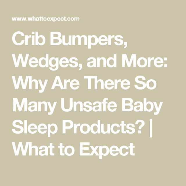Crib Bumpers, Wedges, and More: Why Are There So Many Unsafe Baby Sleep Products? | What to Expect