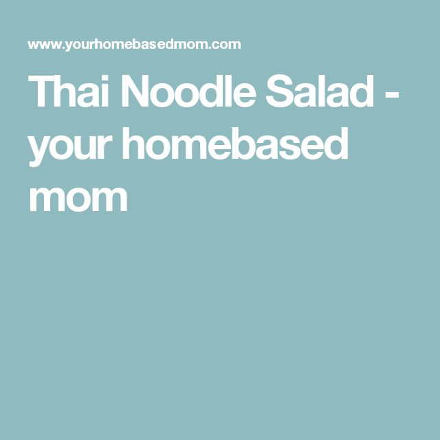 Thai Noodle Salad - your homebased mom