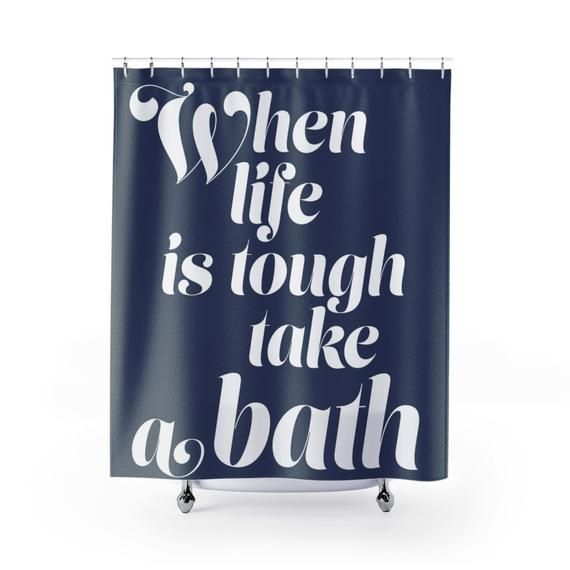 When Life Is Tough Take A Bath Shower Curtain In Navy And White
